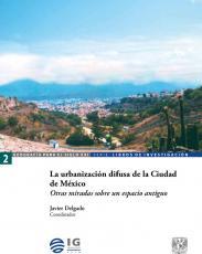 Cubierta para La urbanización difusa de la Ciudad de México: Otras miradas sobre un espacio antiguo