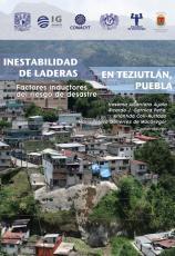 Inestabilidad de laderas en Teziutlán, Puebla: Factores inductores del riesgo de desastre