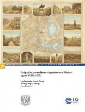 Cubierta para Geógrafos, naturalistas e ingenieros en México, siglos XVIII al XX