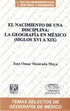 Cubierta para El nacimiento de una disciplina: la geografía en México (siglos XVI a XIX)