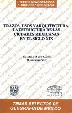 Cubierta para Trazos, usos y arquitectura: La estructura de las ciudades mexicanas en el siglo XIX