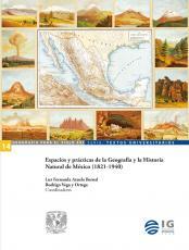 Cubierta para Espacios y prácticas de la Geografía y la Historia Natural de México (1821-1940)
