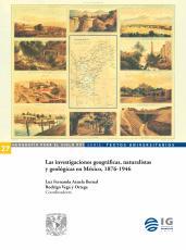 Cubierta para Las investigaciones geográficas, naturalistas y geológicas en México, 1876-1946
