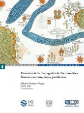 Cubierta para Historias de la Cartografía de Iberoamérica. Nuevos caminos, viejos problemas