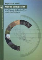 Cubierta para México cartográfico: Una historia de límites fijos y paisajes fugitivos