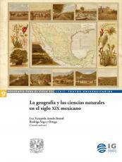 Cubierta para La geografía y las ciencias naturales en siglo XIX mexicano