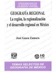 Cubierta para Geografía regional: La región, la regionalización y el desarrollo regional en México