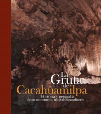 Cubierta para La Gruta de Cacahuamilpa: Historia y geografía de un monumento natural extraordinario