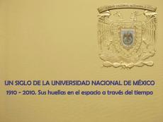 Cubierta para Un siglo de la Universidad Nacional de México 1910 - 2010: Sus huellas en el espacio a través del tiempo