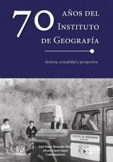 Cubierta para 70 años del Instituto de Geografía: Historia, actualidad y perspectiva
