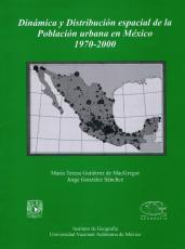 Cubierta para Dinámica y Distribución espacial de la Población urbana en México. 1970 - 2000