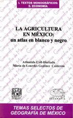 Cubierta para La agricultura en México: Un atlas en blanco y negro